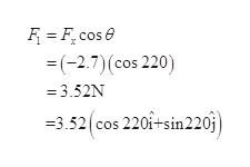 F Fcose = (-2.7) (cos 220) = 3.52N =3.52 cos 220i+sin220j