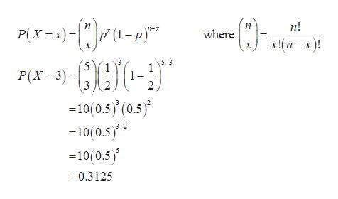 "n! P' (1-р)"" P(Xx)= where x!(п - х)! 5-3 (5 P(X=3) 3 1 2 -10(0.5)'(0.5) 10(0.5)2 10(0.5) 0.3125"