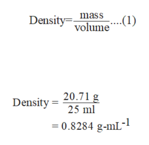 Densityvolume у- mass Density - 20.71 g 25 ml =0.8284 g-mL-