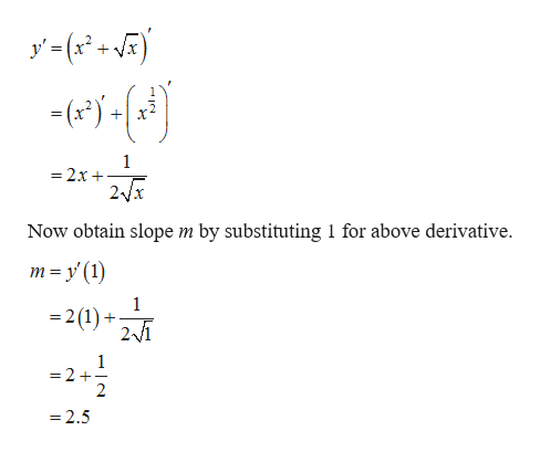 y'(x + 1 =2x 2Vx Now obtain slope m by substituting 1 for above derivative m y (1) 1 - 2(1) + 1 = 2 + 2 -2.5