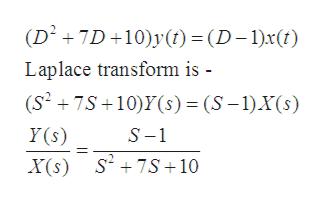 (D2 7D+10)y(t) = (D-1)xt) Laplace transform is - (S2 7S 10)Y(s) = (S -1).X(s) Y(s) S-1 s2 7S10 X(s)