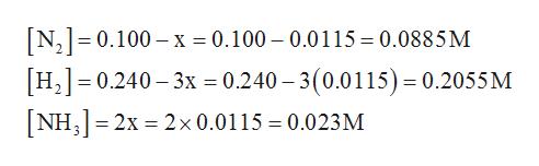 N2 0.100 x 0.100 - 0.0115 0.0885M H, 0.240 3x 0.240 3(0.0115)= 0.2055 M NH3 2x 2x 0.0115 = 0.023M