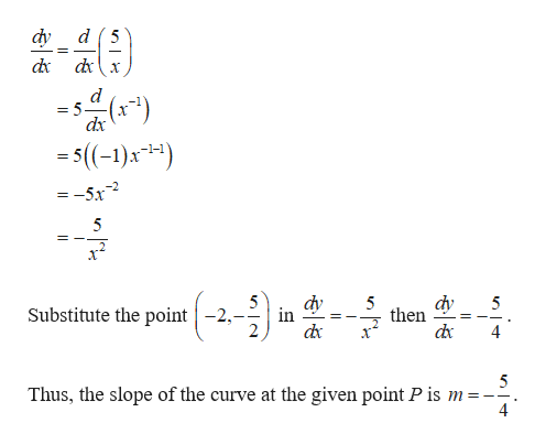 d 5 dy dx - 5 dx 5((-1)x1) = =-5x dy in 5 dy then 5 Substitute the point -2, dx 4 5 Thus, the slope of the curve at the given point P is m 4