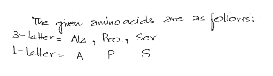 gien amino acids ave as Pro., Ser jolows: The 3-letter= Ala 1-letter> A P