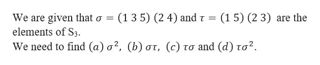 (135) (2 4) and τ- (15 ) (23 ) are the We are given that σ elements of S3. Weneed to find (a ) σ?, (b) στ, (c) το and (d) τσ .