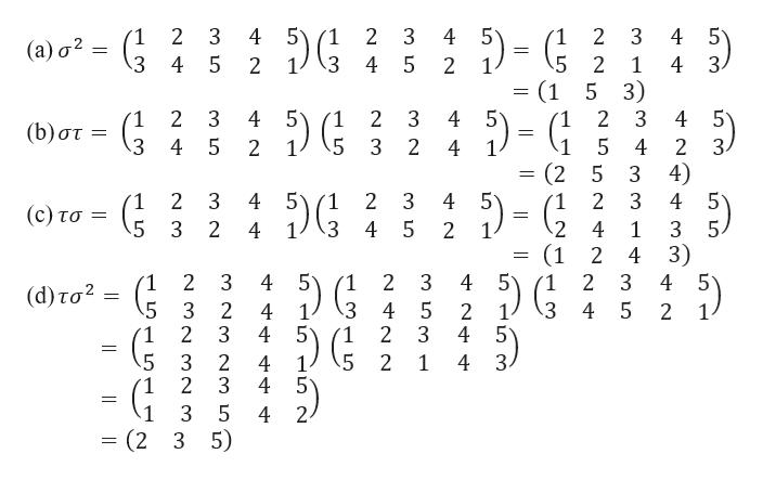 4 5 4 5 5 3 1 2 3 (1 2 3 1 2 3 4 (a) a2 4 5 5 5 3 3 4 2 1 4 2 2 (1 5 3) 4 5 1 (b) στ: 2 3 1 2 3 1 2 3 4 5) 5 5 3 5 3 4 2 1 4 2 2 4 3 4) (2 5 45 5 2 3 (1 2 3 2 3 4 ( c) τσ 4 5 5 3 2 3 2 4 1 3 4 2 (1 2 4 3) 2 3 45 5) 1 2 4 ( 1 2 3 1 4 ( d) τσ2 4 5 2 4 3 4 5 5 3 2 1 2 3 1 3 4 2 5 4 5 3 2 .5 5 3 2 1 2 1 4 3 4 4 G 3 4 2 (2 3 5) LO CO LO LO LO Ln N L H 23 51o Il