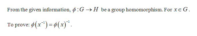 From the given information, ø:G -H be a group homomorphism. For xe G To prove: (x)=(x)