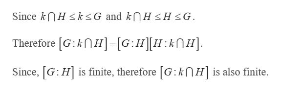 Since knH k<G and kNH <H <G. Therefore [G:knH]-[G:HH:kH] Since, [G H is finite, therefore [G: kNH is also finite