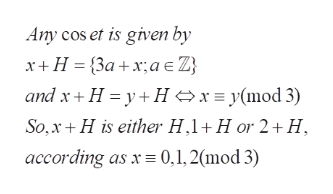 Any cos et is given by x+H {3ax;ae Z and x H yHxy(mod 3) So,x H is either H,1 H or 2+H according as x 0,1, 2(mod 3)