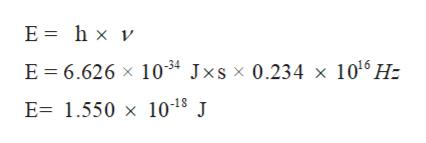 E= hx v E 6.626 x 1034 Jxsx 0.234 x 1016 H: E 1.550 x 1018 J