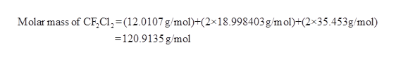 Molar mass of CF,CI,-(12.0107 g/mol)+(2x18.998403 g/m ol)+(2x35.453g/mol) =120.9135 g/mol