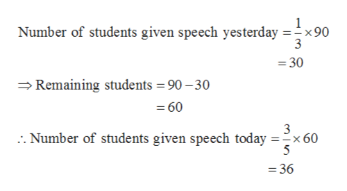 Number of students given speech yesterday x90 3 =30 Remaining students = 90 -30 = 60 Number of students given speech today = -x60 5 =36