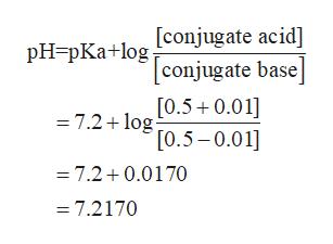 [conjugate acid] pH pKa+log [conjugate base [0.50.01 [0.5-0.01 = 7.2 log - 7.2 0.0170 =7.2170