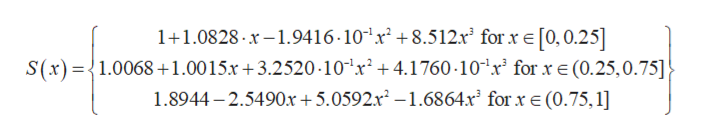 1+1.0828 x-.9416 10 x2 +8.5 12.x2 for xe[0,0.25] S(x)1.00681.0015.r 3.2520 10 x2 4.1760-10 r for xE (0.25,0.75] 1.8944-2.5490x +5.0592.x2-1.6864x2 for x e (0.75, 1]