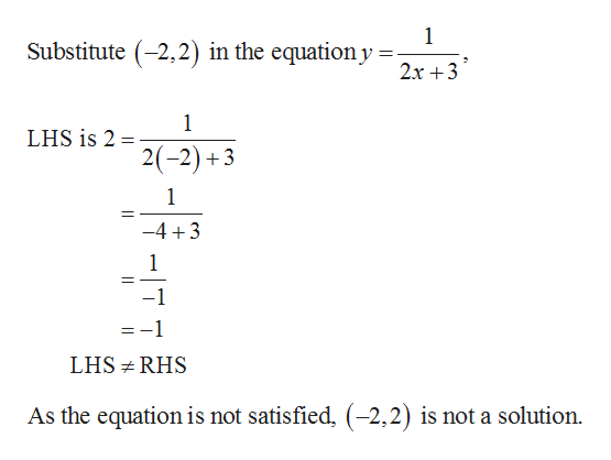 1 Substitute (-2,2) in the equationy 2x3 1 LHS is 2 2(-2)3 1 -4 3 -1 1 LHS RHS As the equation is not satisfied, (2,2) is not a solution