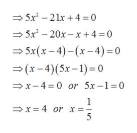 5x2-21x4 = 0 5x-20x-x+4= 0 5x(x-4)-(x-4) = (x-4) (5x-1) 0 x-40 or 5x-1 0 1 x= 4 or x=- 5