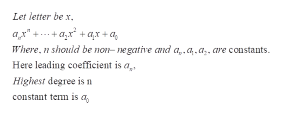 "Let letter be x ax"" a+ ax + a Where, n should be non- negative and a,a.a,, are constants Here leading coefficient is a Highest degree is n constant term is a"