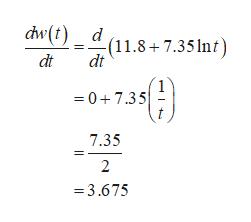 dw(t) d (11.8+7.35lnt) dt dt 0+7.35 7.35 2 3.675