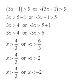 (3x+1) 5 or -(3x+1)5 3x>5-1 or -3x-1>5 3x > 4 or -3x> 5+1 3x> 4 or -3x > 6 6 4 x > - or -r > - 3 3 4 x . or -r>2 4 or x<-2 3