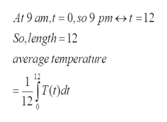At 9 amt 0,so 9 pm<>t =12 So,length=12 average temperature 12 1 |T)dt 12