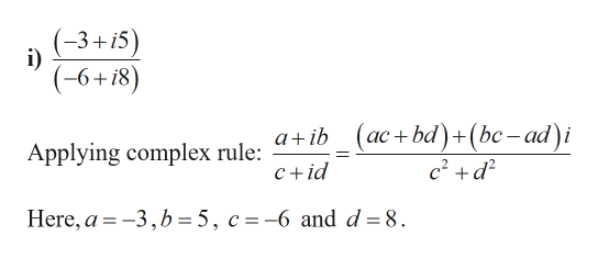 (-3+i5) (-6+18) (ас + bd) + (bc -ad)i c2 d2 a ib Applying complex rule: c+id Here, a-3,b = 5, c =-6 and d = 8