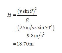 (vsine) Н- g (25m/sx sin 50 9.8m/s2 =18.70m