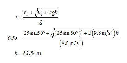 v2gh + t = 25sin 500(25sin 50°) +2(9.8m/s-)h (9.8m/s) 6.5s - h 82.54m