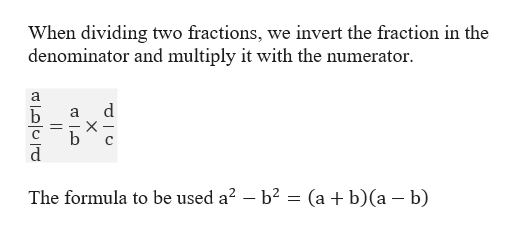 When dividing two fractions, we invert the fraction in the denominator and multiply it with the numerator K a d b a (a b)(a b The formula to be used a2 - b2 X