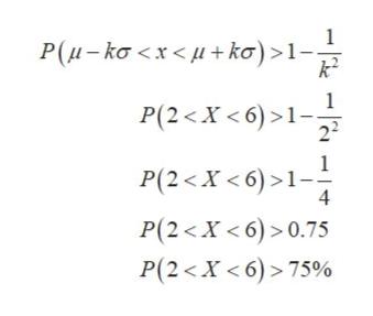 Ρ(μ- ko<x<μ+ kσ) >1 k2 P(2<X<6) >1- 22 P(2<X <6)>1- 4 P(2<X< 6)>0.75 P(2<X<6)> 75%