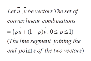 Let uv be vectors.The set of convex linear combinations {pu(p)v 0<p<l} (The line segment joining the end point s of the two vectors)