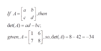 a b then If A C det(A) ad -bc _ 1 6] given, A= 7 , s0, det(A) 8-42 -34