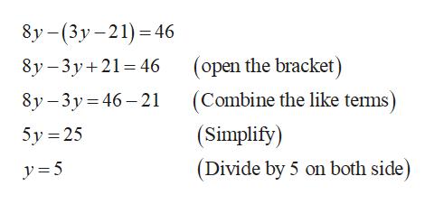 8у- (3у-21) —46 (open the bracket) 8y 3y 2 46 8у -3у%3D46—21 (Combine the like tems) (Simplify) 5y 25 (Divide by 5 on both side y=5