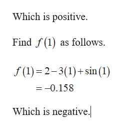 Which is positive. Find f () as follows. f(1) 2-3(1)+sin (1) =-0.158 Which is negative.