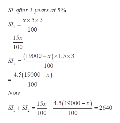 SI after 3 years at 5% rx 5x 3 100 15x 100 (19000 x)x1.5x 3 SI2 100 4.5(19000-x 100 Now 15x 4.519000-x) = 2640 SI, SI 100 100