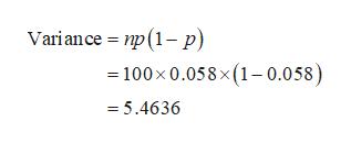 Variance np (1- p) 100x 0.058x(1-0.058) =5.4636