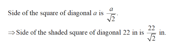 a Side of the square of diagonal a is 22 in Side of the shaded square of diagonal 22 in is