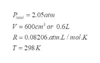 P=2.05atm V 600cm2 or 0.6L R 0.08206.am L/mol.K T 298 K