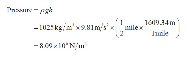 Pressure pgh 1 milex 2 1609.34m 1025kg/mx9.81m/s 1mile -8.09 x106 N/m2