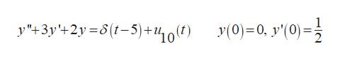 """1 y """"+3y+2y=8(t-5)+0) y(0)0, y'(0)"""