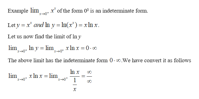 Example lim x0 x of the form 0° is an indeterminate form Let y x and n y In(x*)= xln x Let us now find the limit of lIn y In y lim lim x0 x0 The above limit has the indeterminate form 0 o.We have convert it as follows In x xIn x lim x0 lim 1 8 | 8