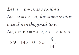 Let upn, as required So ucvn for some scalar c,and n orthogonal to v. So,u,vc<v,v>+<n,v> 9 14c0 c- 14