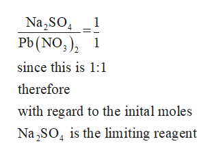 Na2SO Pb(NO3)2 1 1 since this is 1:1 therefore with regard to the inital moles Na2SO is the limiting reagent