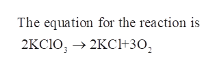 The equation for the reaction is 2KCIO, >2KСH30,