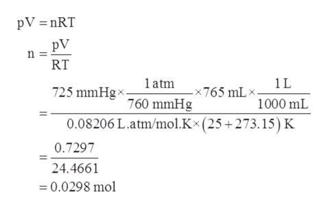 pV nRT pV n = RT atm 1L 725 mmHgx -x765 mL» 760 mmHg 1000 mL 0.08206 L.atm/mol.Kx (25 +273. 15) K 0.7297 24.4661 0.0298 mol