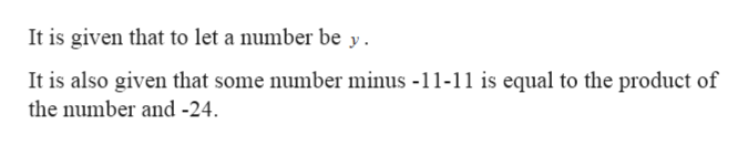 It is given that to let a number be y It is also given that some number minus -11-11 is equal to the product of the number and -24