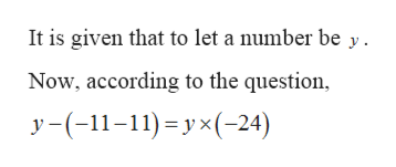 It is given that to let a number be y Now, according to the question y-(-1-11)y-24)