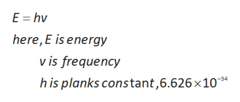E hv here, E is energy v is frequency h is planks constant,6.626x10 -34