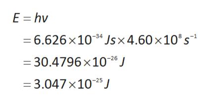 E hv 6.626 x10 Jsx4.60 x10's = 30.4796 x 106 J =3.047 x1025 J