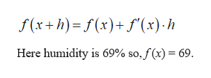 f(x+h) f(x)+f(x)-h Here humidity is 69% so, f (x) 69