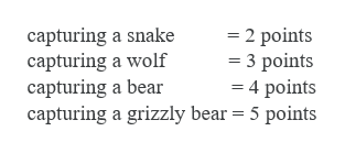 capturing a snake capturing a wolf capturing a bear capturing a grizzly bear 5 points = 2 points - 3 points -4 points